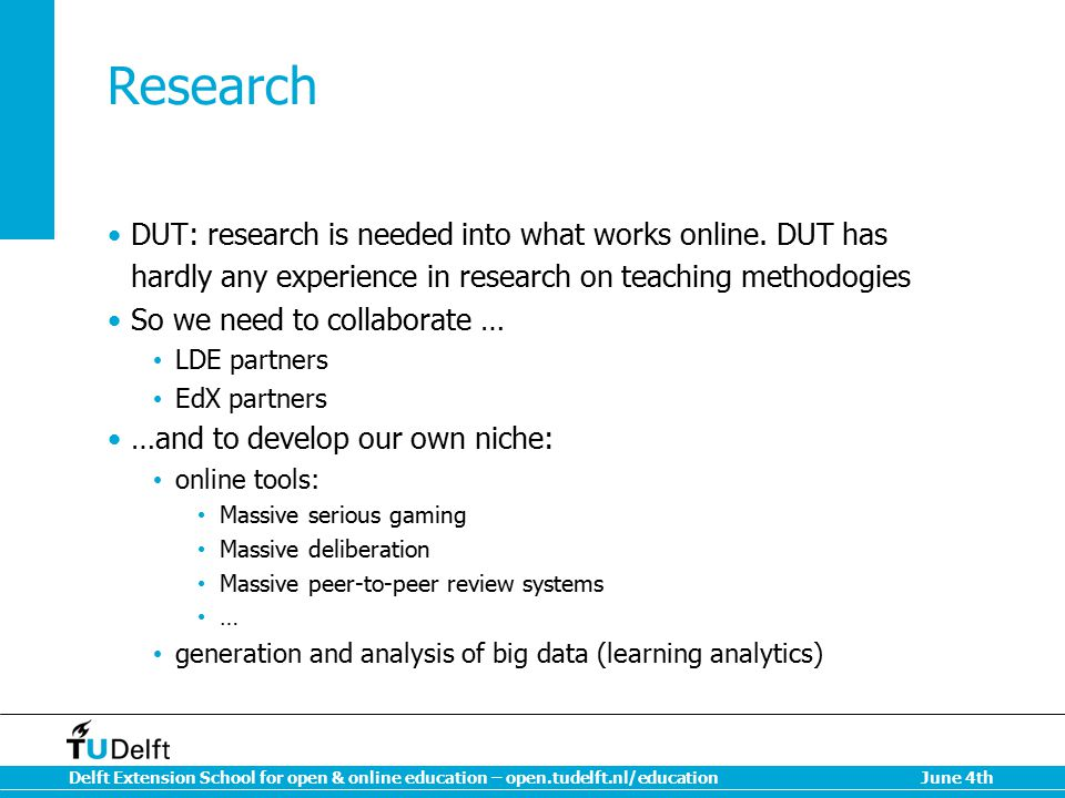 Research DUT: research is needed into what works online. DUT has hardly any experience in research on teaching methodogies.