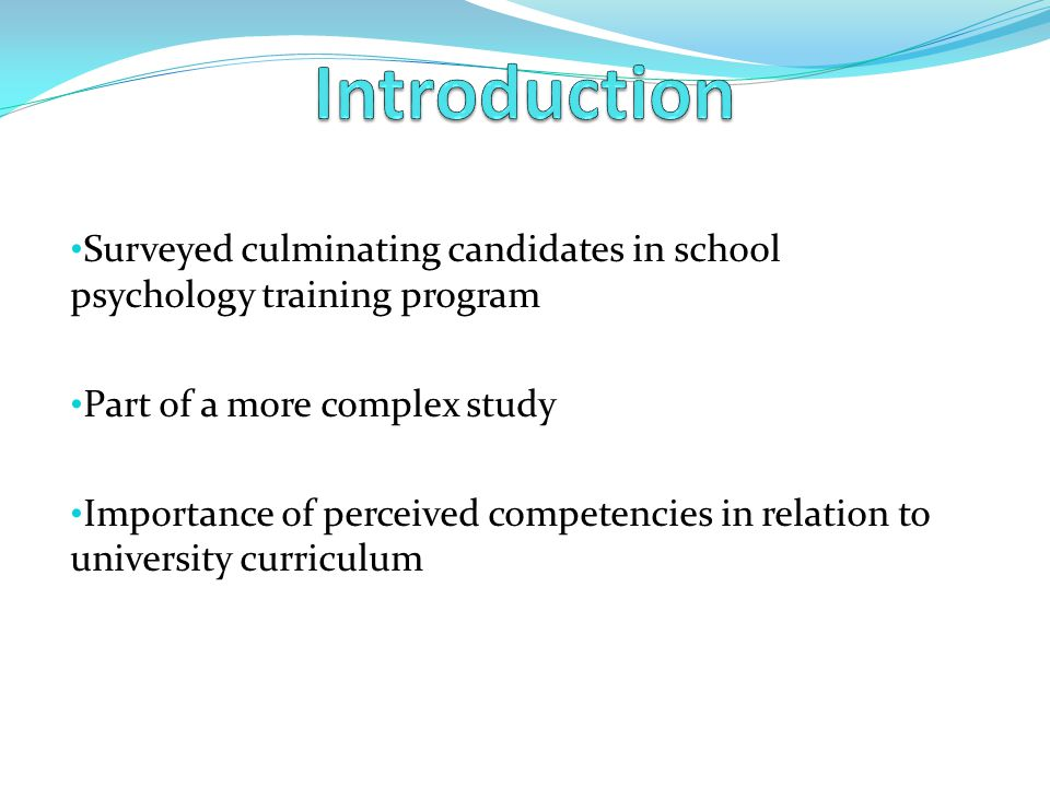 Introduction Surveyed culminating candidates in school psychology training program. Part of a more complex study.