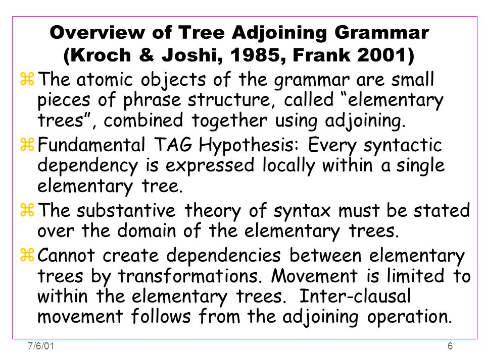 Overview of Tree Adjoining Grammar (Kroch & Joshi, 1985, Frank 2001)
