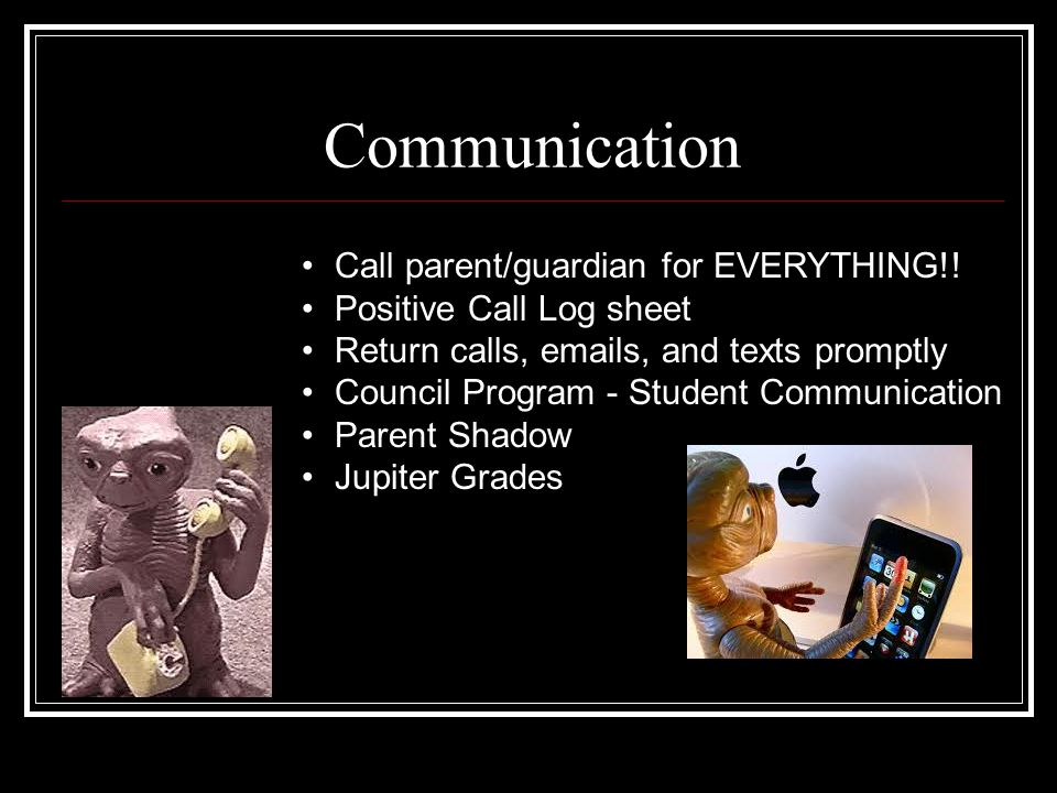 Communication Call parent/guardian for EVERYTHING!!