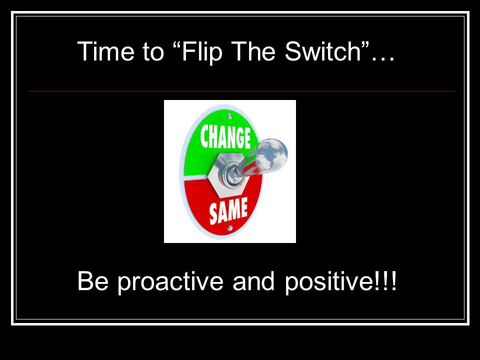 Time to Flip The Switch …