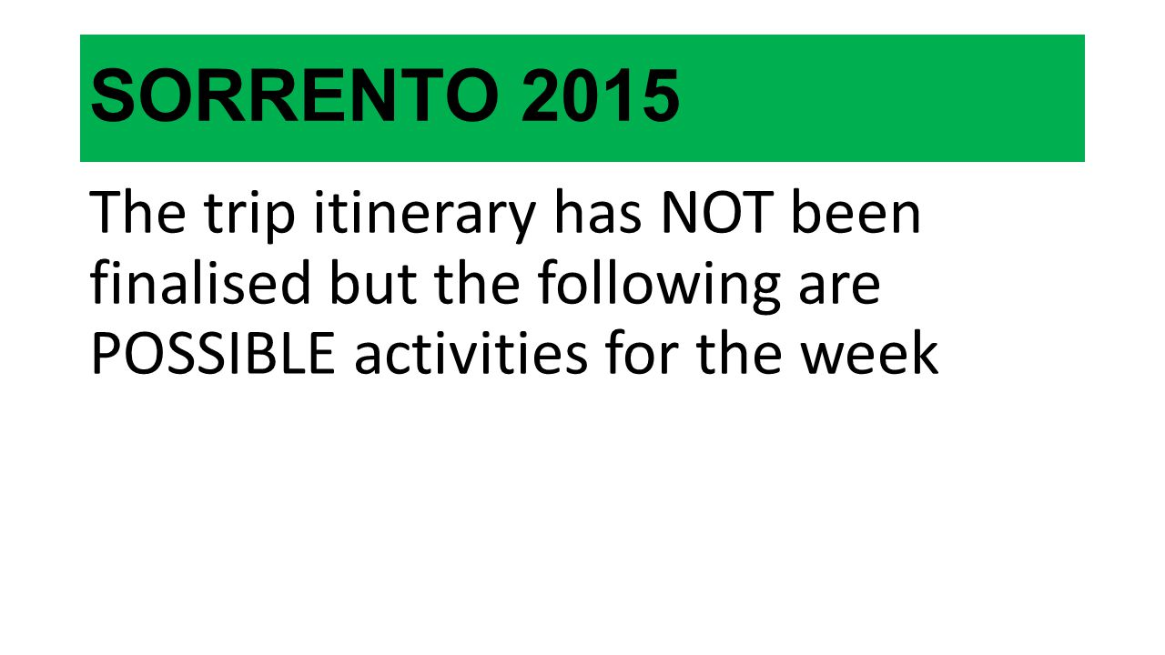 SORRENTO 2015 The trip itinerary has NOT been finalised but the following are POSSIBLE activities for the week.