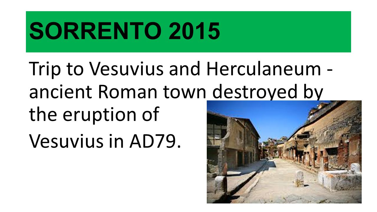 SORRENTO 2015 Trip to Vesuvius and Herculaneum - ancient Roman town destroyed by the eruption of Vesuvius in AD79.