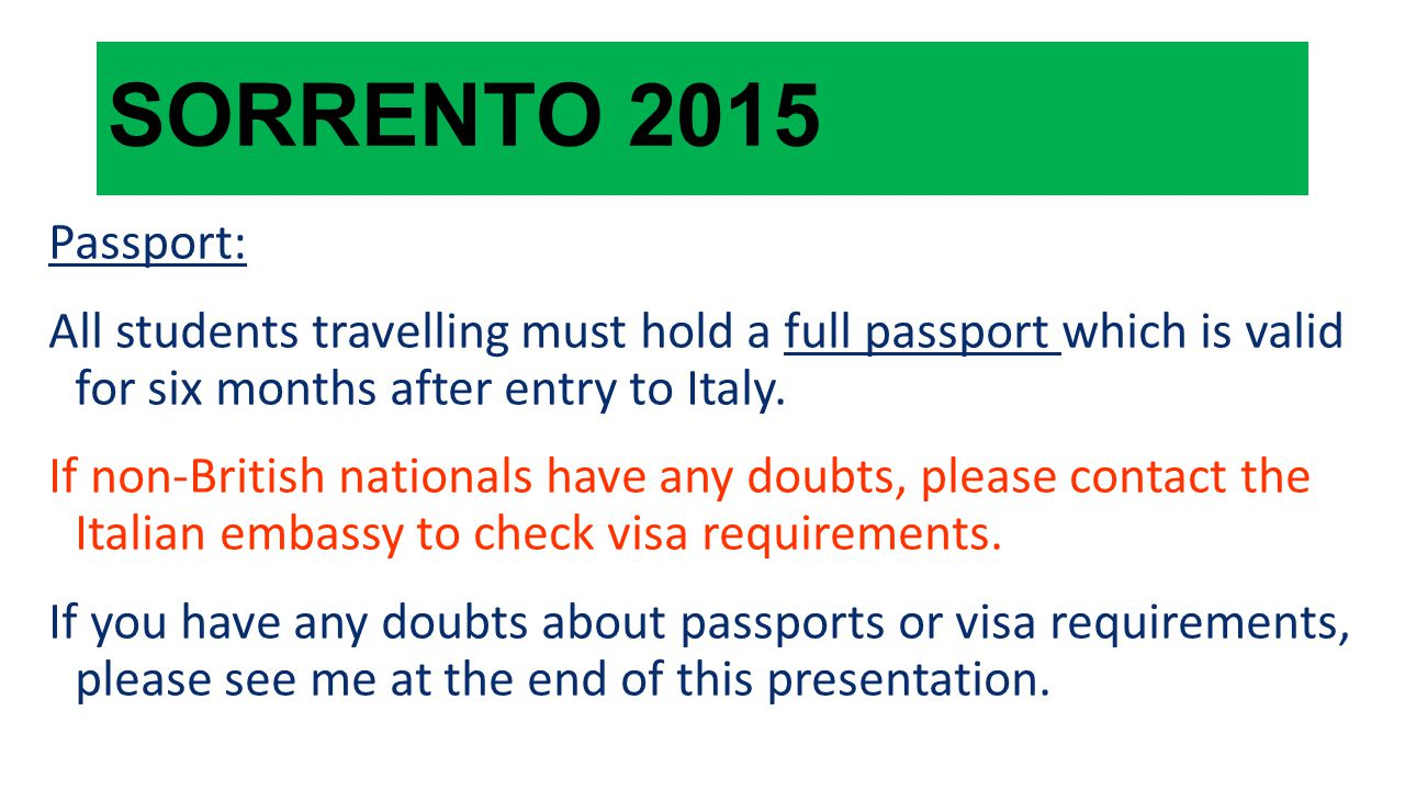 SORRENTO 2015 Passport: All students travelling must hold a full passport which is valid for six months after entry to Italy.