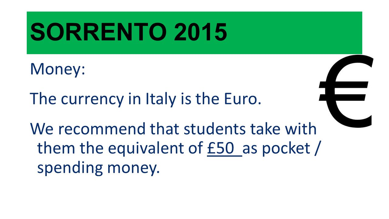 SORRENTO 2015 Money: The currency in Italy is the Euro.