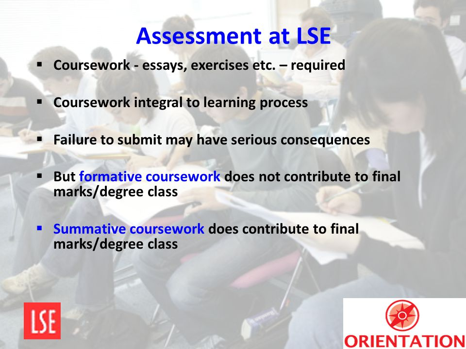 Assessment at LSE Coursework - essays, exercises etc. – required