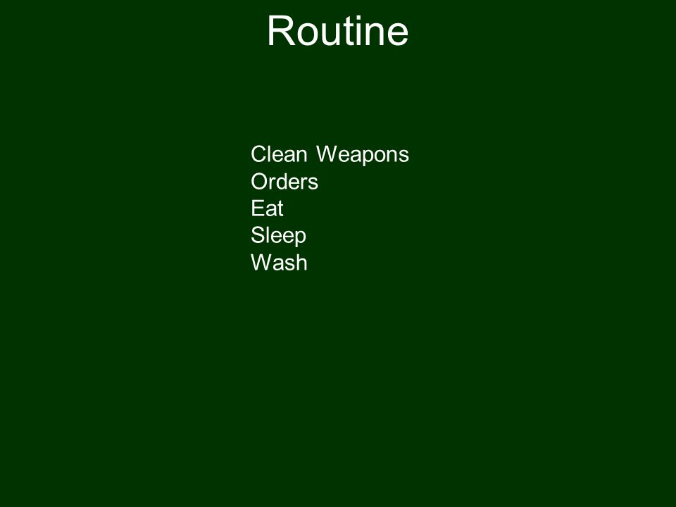 Routine Clean Weapons Orders Eat Sleep Wash