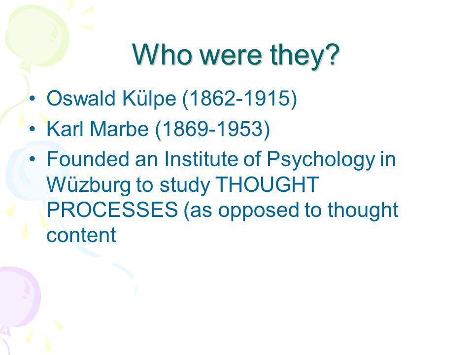 Who were they Oswald Külpe (1862-1915) Karl Marbe (1869-1953)