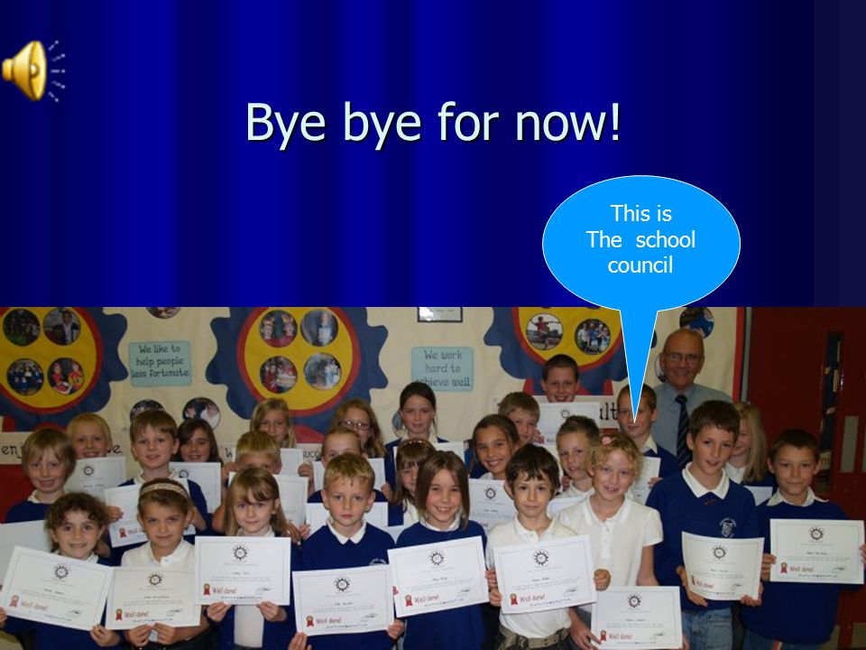 Bye bye for now! This is The school council