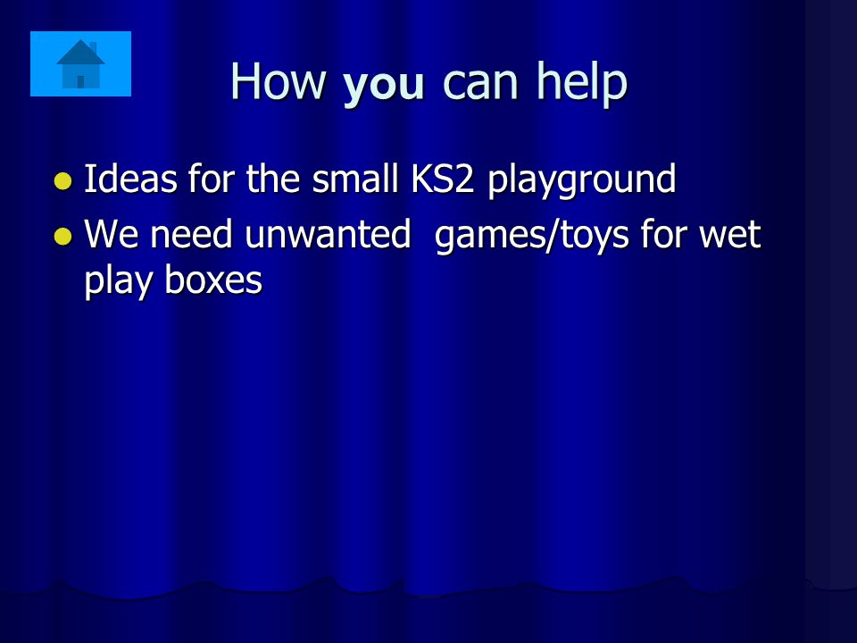 How you can help Ideas for the small KS2 playground