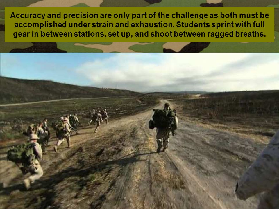 Accuracy and precision are only part of the challenge as both must be accomplished under strain and exhaustion.