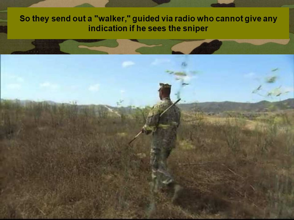 So they send out a walker, guided via radio who cannot give any indication if he sees the sniper