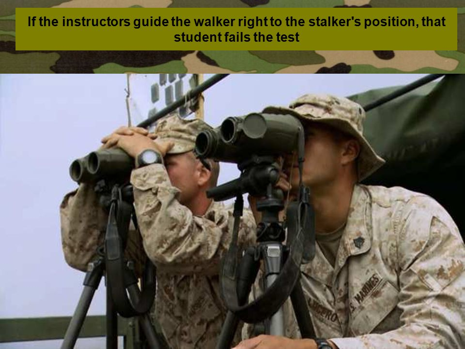 If the instructors guide the walker right to the stalker s position, that student fails the test