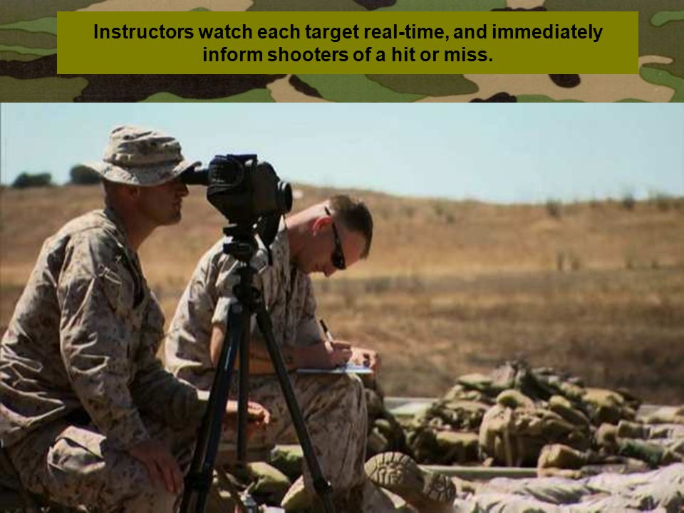 Instructors watch each target real-time, and immediately inform shooters of a hit or miss.