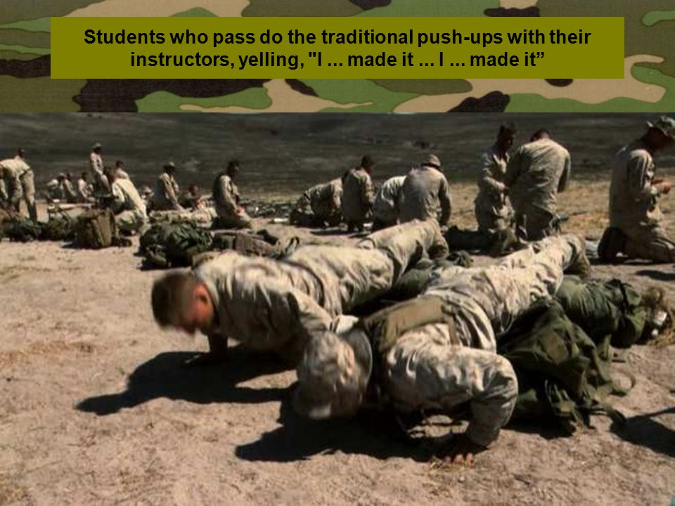 Students who pass do the traditional push-ups with their instructors, yelling, I ...