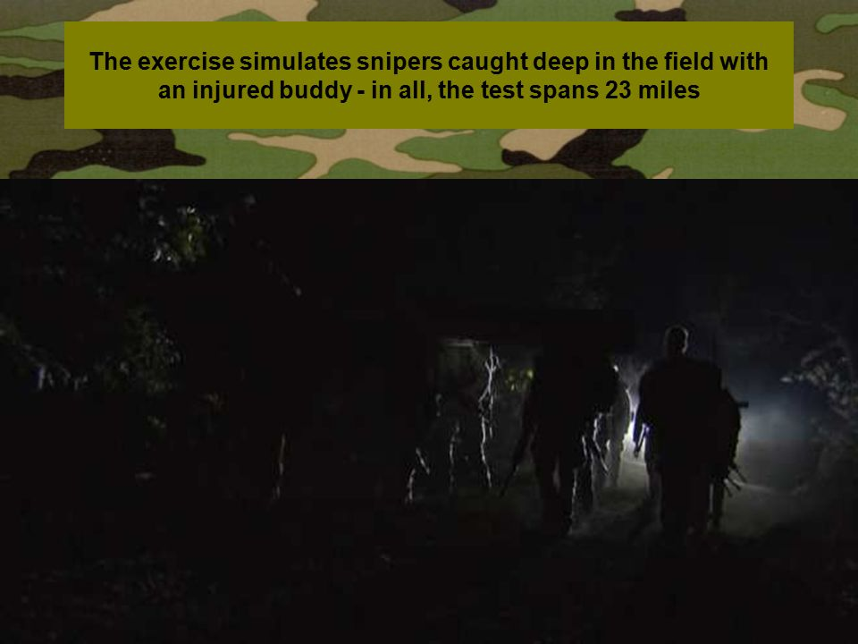 The exercise simulates snipers caught deep in the field with an injured buddy - in all, the test spans 23 miles