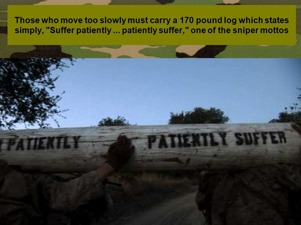 Those who move too slowly must carry a 170 pound log which states simply, Suffer patiently ...