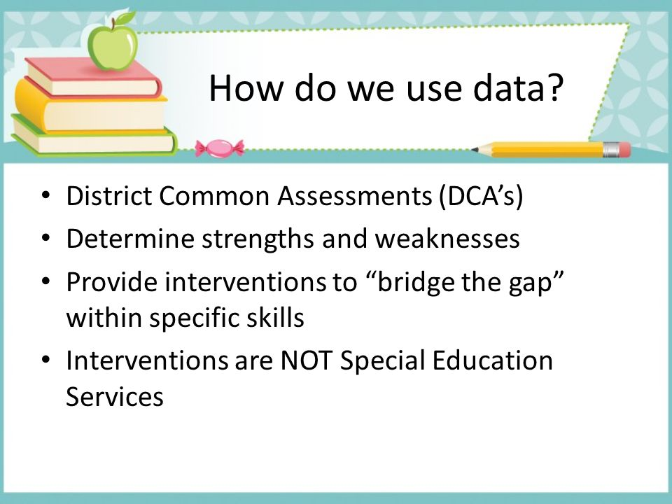 How do we use data District Common Assessments (DCA's)
