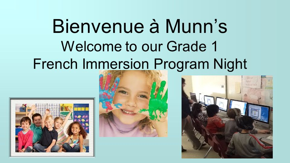 Bienvenue à Munn's Welcome to our Grade 1 French Immersion Program Night
