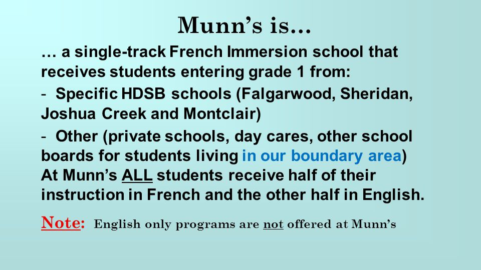 Munn's is… … a single-track French Immersion school that receives students entering grade 1 from: