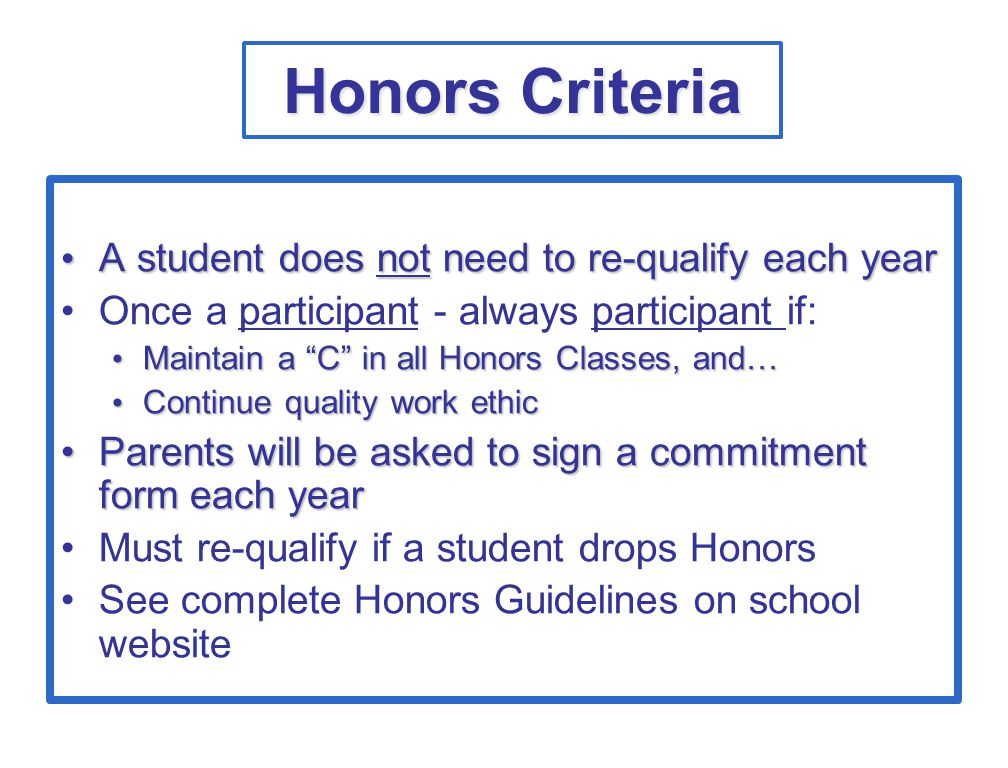 Honors Criteria A student does not need to re-qualify each year