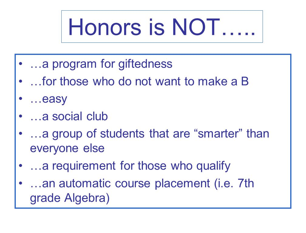 Honors is NOT….. …a program for giftedness