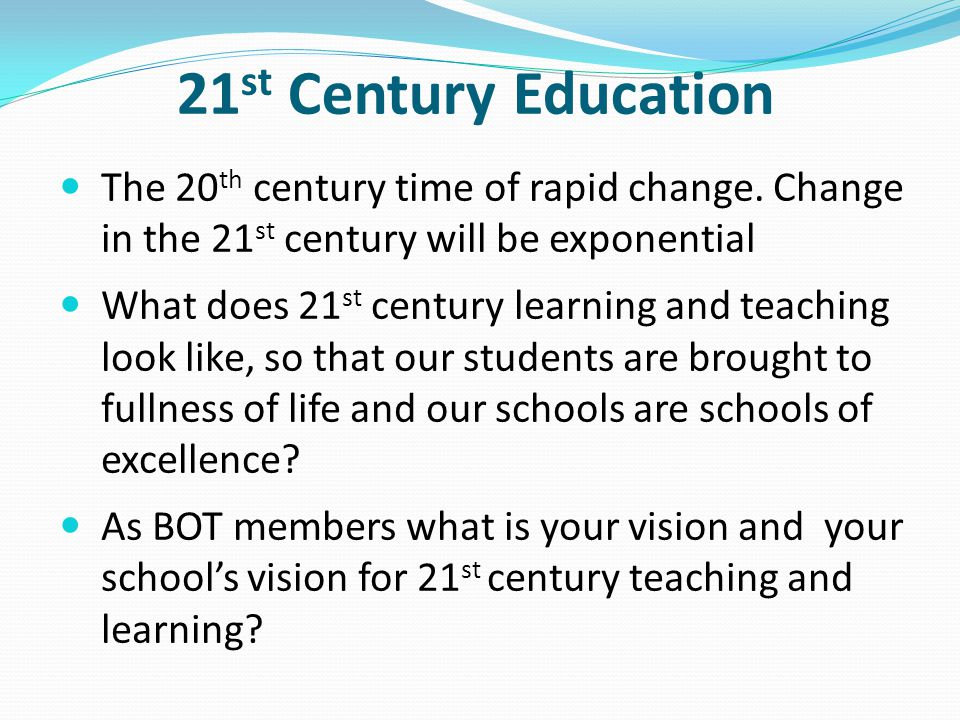 21st Century Education The 20th century time of rapid change. Change in the 21st century will be exponential.