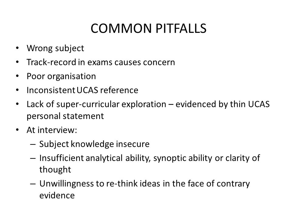 COMMON PITFALLS Wrong subject Track-record in exams causes concern