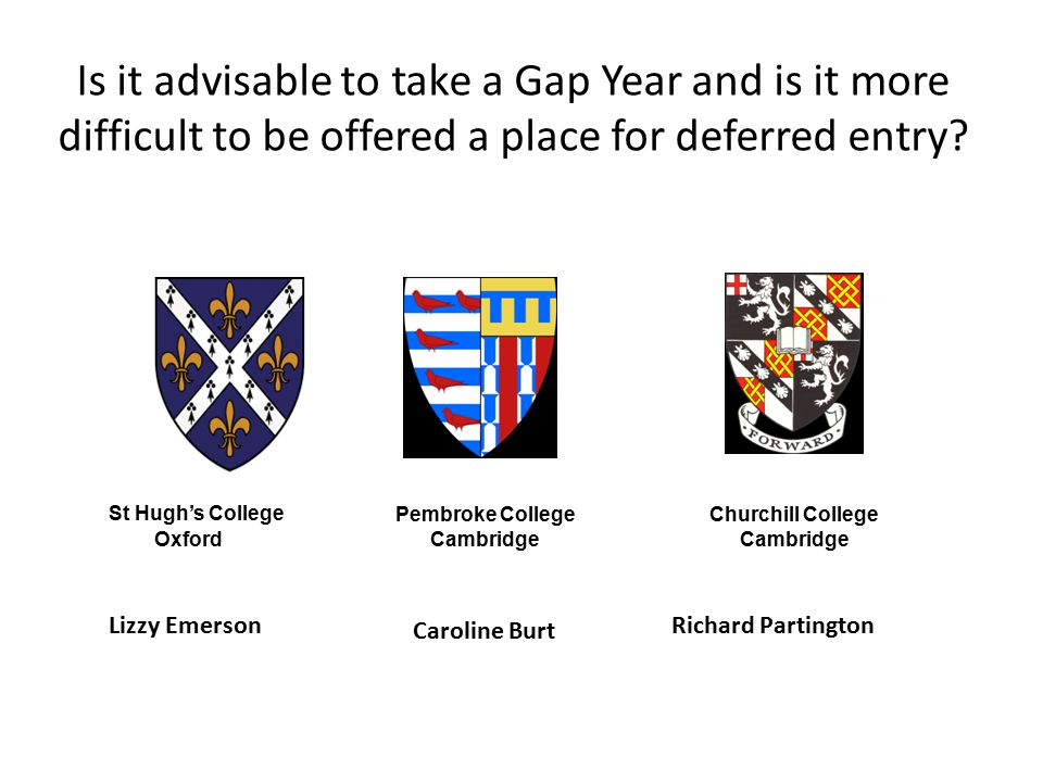 Is it advisable to take a Gap Year and is it more difficult to be offered a place for deferred entry