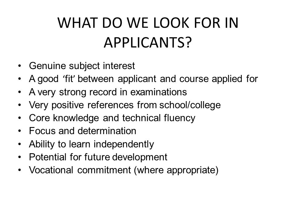 WHAT DO WE LOOK FOR IN APPLICANTS