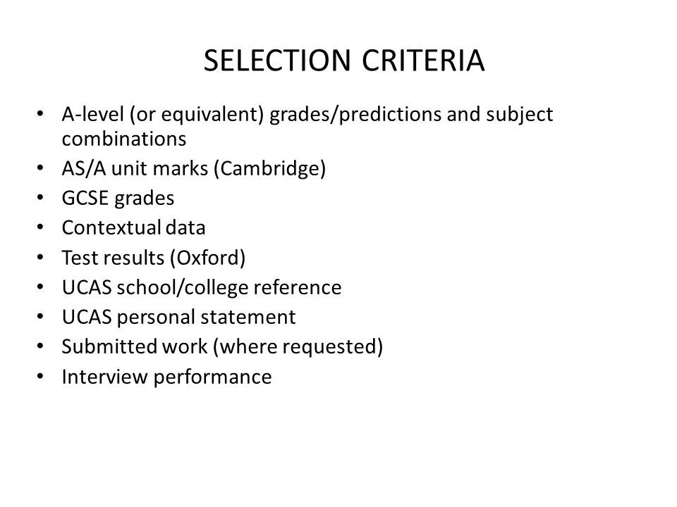 SELECTION CRITERIA A-level (or equivalent) grades/predictions and subject combinations. AS/A unit marks (Cambridge)