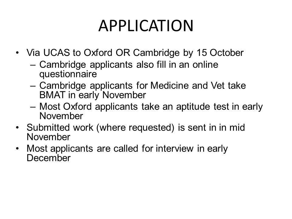 APPLICATION Via UCAS to Oxford OR Cambridge by 15 October