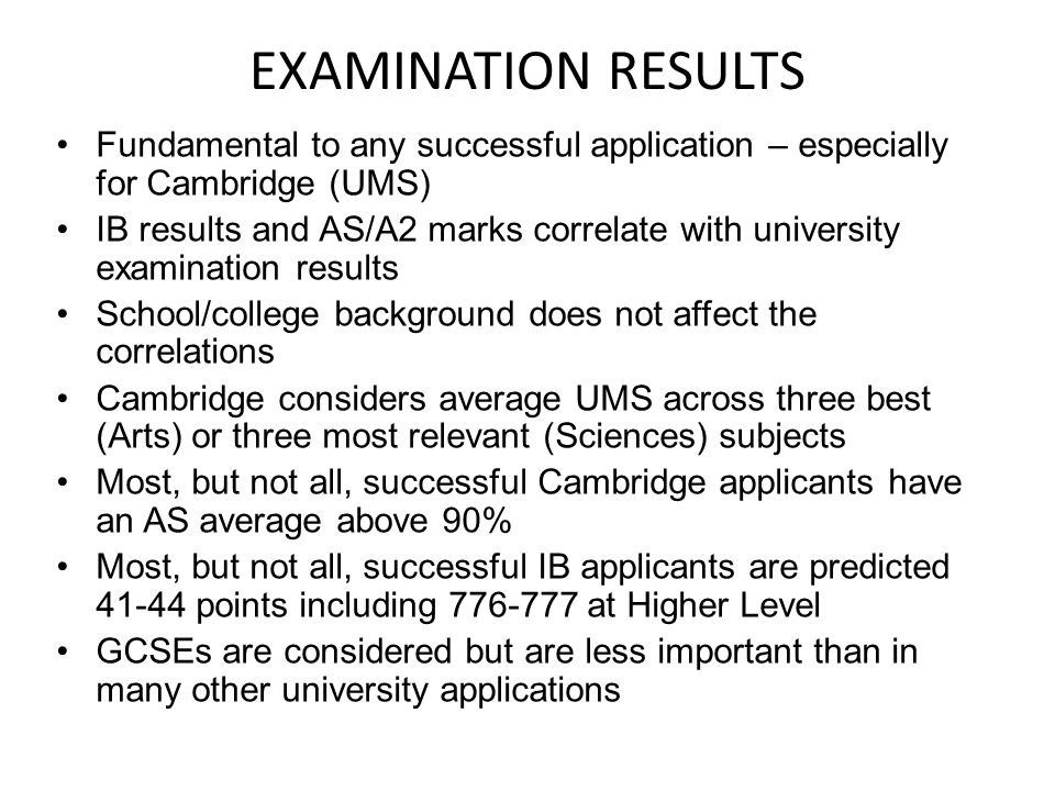 EXAMINATION RESULTS Fundamental to any successful application – especially for Cambridge (UMS)