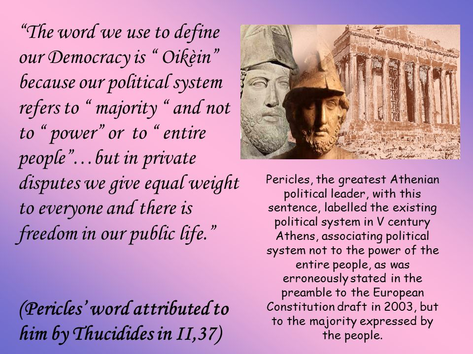 (Pericles' word attributed to him by Thucidides in II,37)