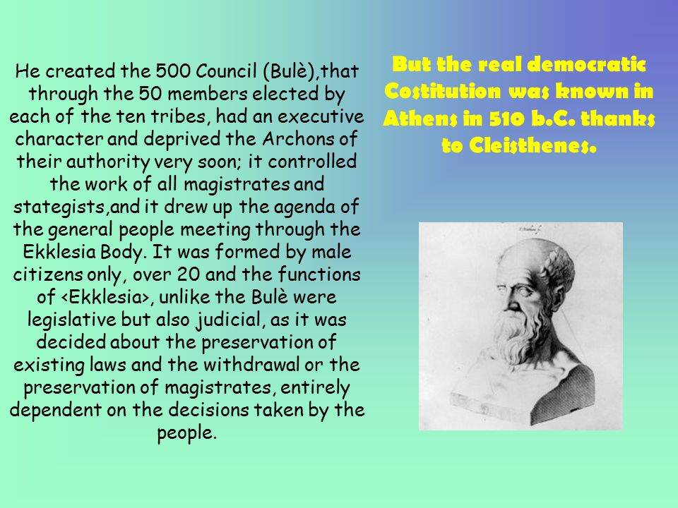 But the real democratic Costitution was known in Athens in 510 b. C
