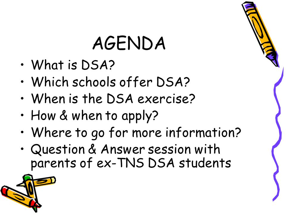 AGENDA What is DSA Which schools offer DSA When is the DSA exercise