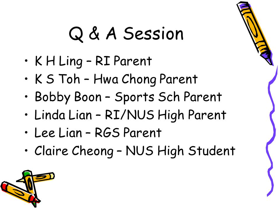 Q & A Session K H Ling – RI Parent K S Toh – Hwa Chong Parent