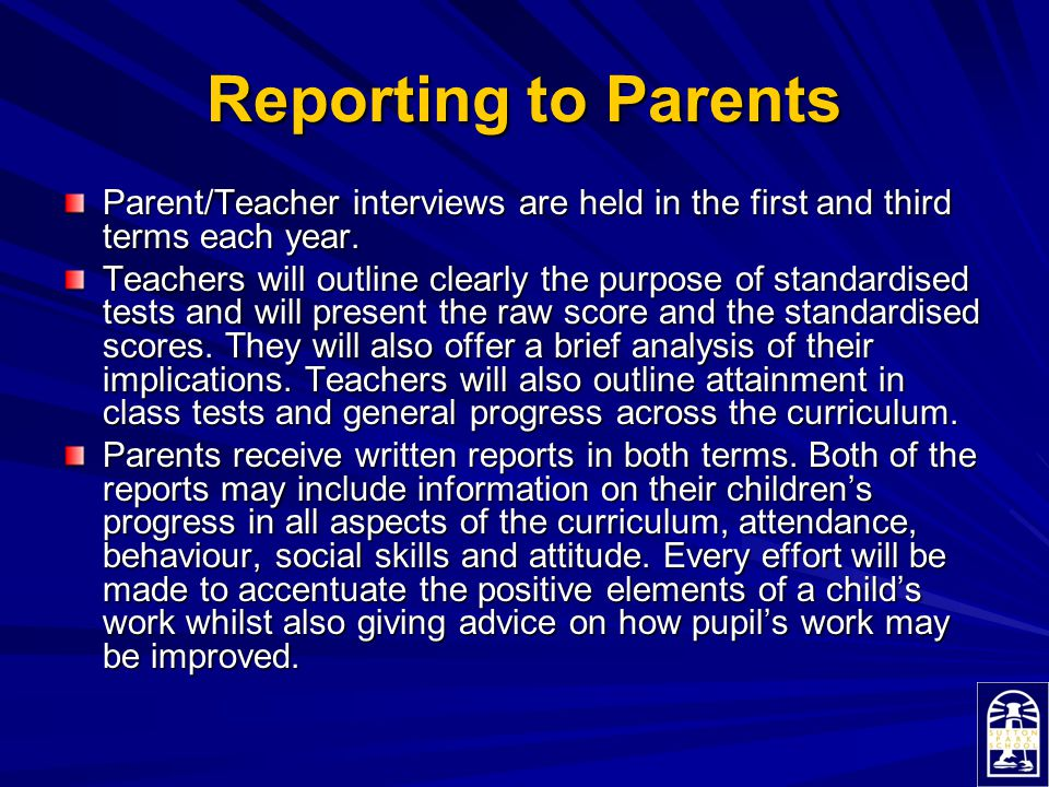 Reporting to Parents Parent/Teacher interviews are held in the first and third terms each year.