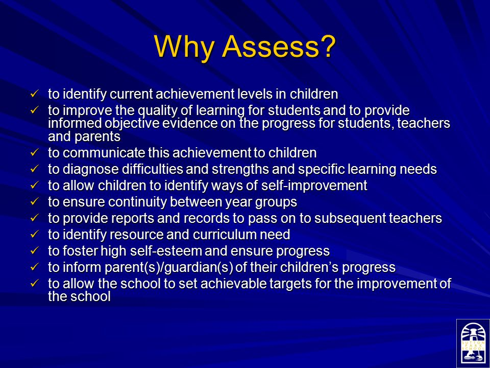 Why Assess to identify current achievement levels in children