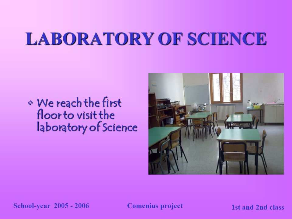 LABORATORY OF SCIENCE We reach the first floor to visit the laboratory of Science. School-year 2005 - 2006.