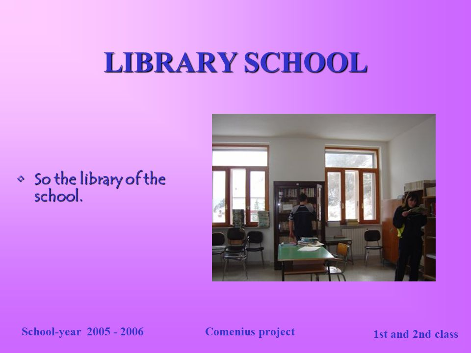 LIBRARY SCHOOL So the library of the school. School-year 2005 - 2006
