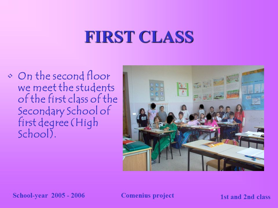 FIRST CLASS On the second floor we meet the students of the first class of the Secondary School of first degree (High School).