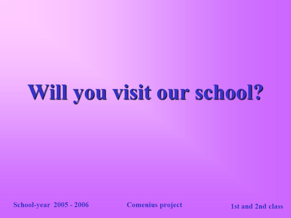 Will you visit our school
