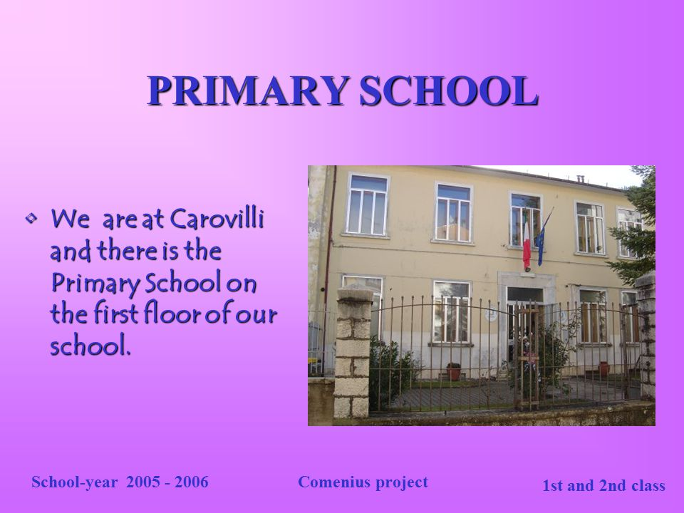 PRIMARY SCHOOL We are at Carovilli and there is the Primary School on the first floor of our school.