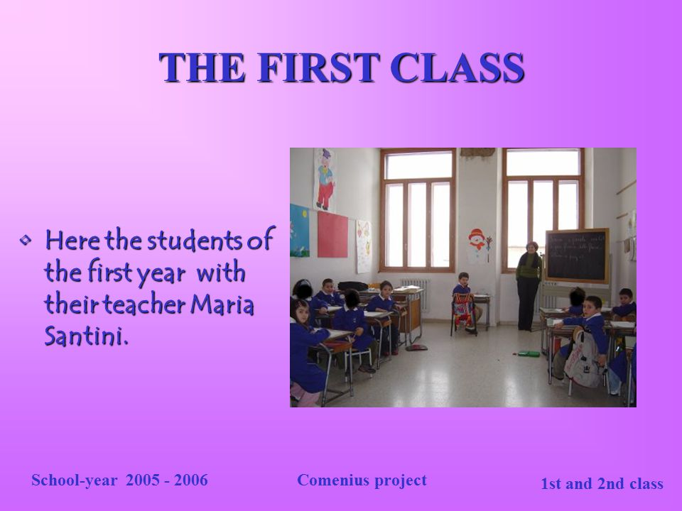 THE FIRST CLASS Here the students of the first year with their teacher Maria Santini. School-year 2005 - 2006.