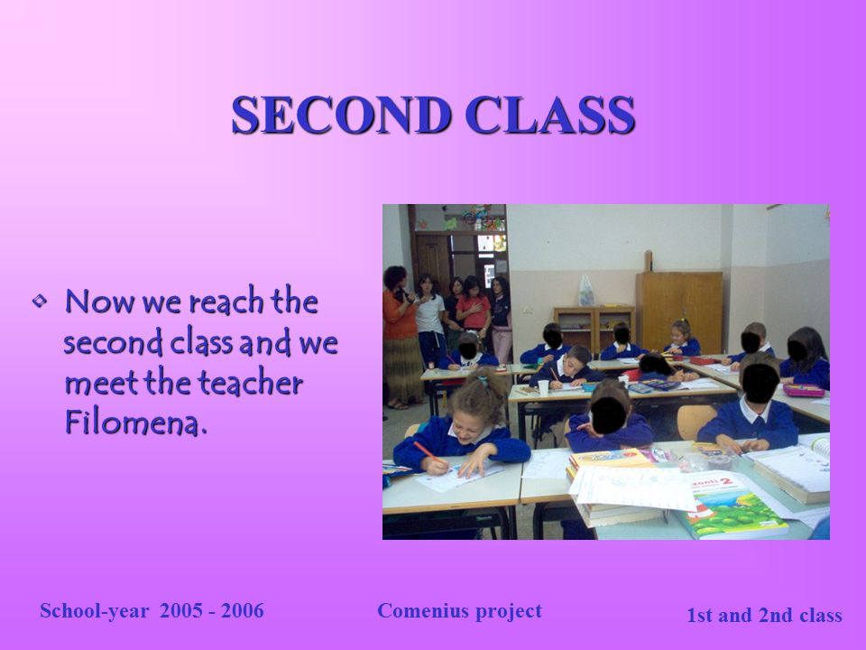 SECOND CLASS Now we reach the second class and we meet the teacher Filomena. School-year 2005 - 2006.