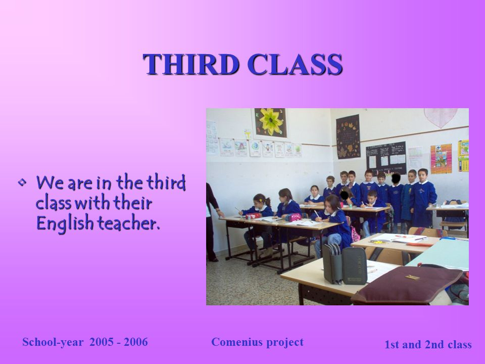 THIRD CLASS We are in the third class with their English teacher.