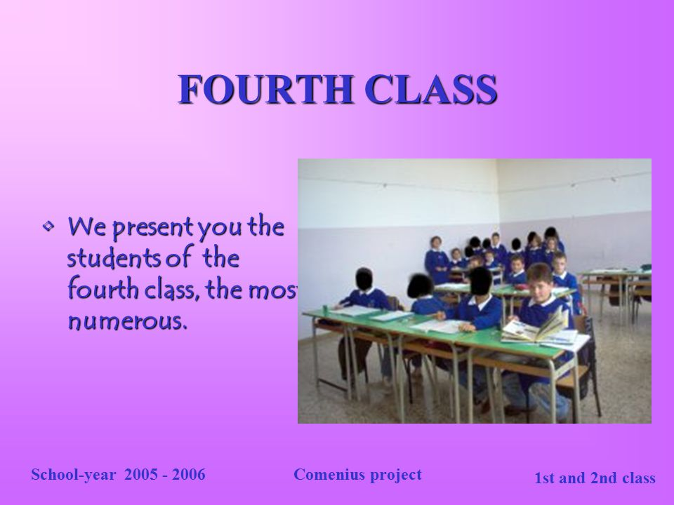 FOURTH CLASS We present you the students of the fourth class, the most numerous. School-year 2005 - 2006.