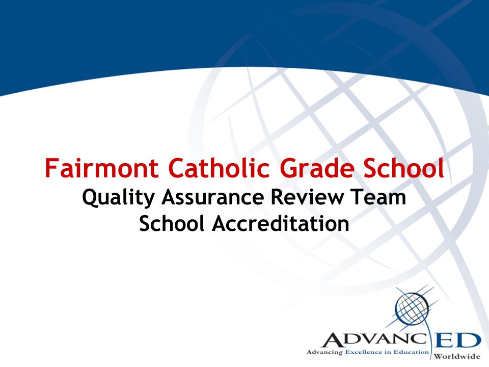 Fairmont Catholic Grade School Quality Assurance Review Team School Accreditation