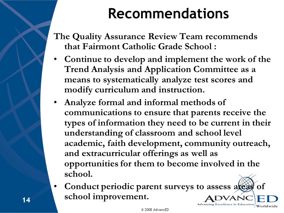 Recommendations The Quality Assurance Review Team recommends that Fairmont Catholic Grade School :